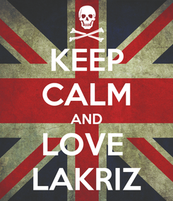 Poster: KEEP CALM AND LOVE  LAKRIZ