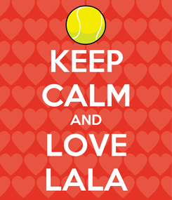 Poster: KEEP CALM AND LOVE LALA