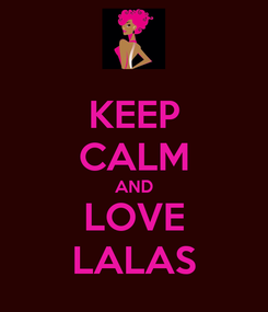 Poster: KEEP CALM AND LOVE LALAS