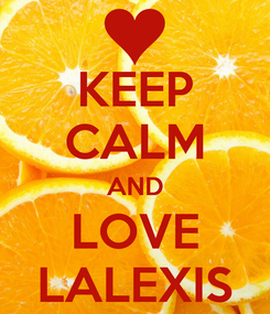 Poster: KEEP CALM AND LOVE LALEXIS