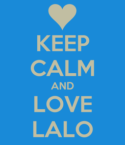 Poster: KEEP CALM AND LOVE LALO