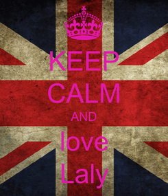 Poster: KEEP CALM AND love Laly