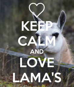 Poster: KEEP CALM AND LOVE LAMA'S