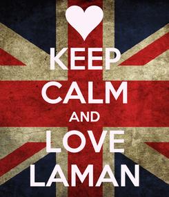 Poster: KEEP CALM AND LOVE LAMAN