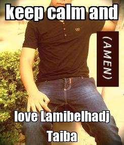 Poster: keep calm and love Lamibelhadj Taiba