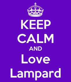 Poster: KEEP CALM AND Love Lampard