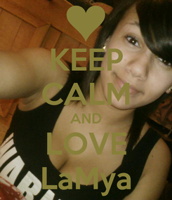 Poster: KEEP CALM AND LOVE LaMya