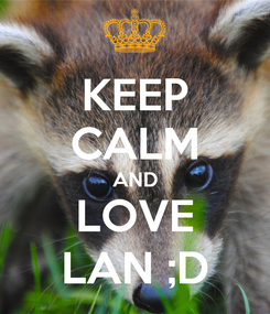 Poster: KEEP CALM AND LOVE LAN ;D