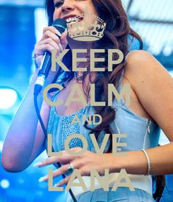 Poster: KEEP CALM AND LOVE  LANA