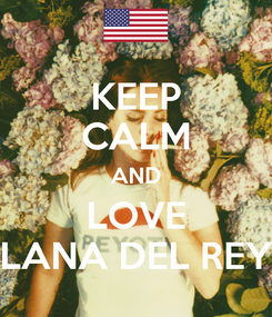 Poster: KEEP CALM AND LOVE LANA DEL REY