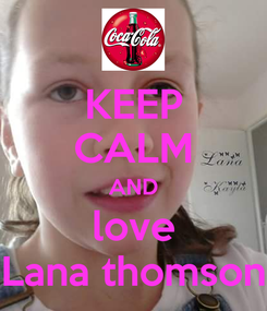 Poster: KEEP CALM AND love Lana thomson