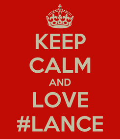 Poster: KEEP CALM AND LOVE #LANCE