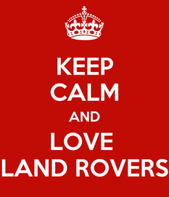 Poster: KEEP CALM AND LOVE  LAND ROVERS