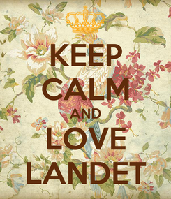 Poster: KEEP CALM AND LOVE LANDET