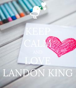 Poster: KEEP CALM AND LOVE LANDON KING
