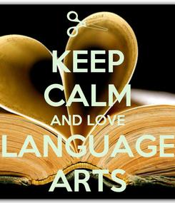 Poster: KEEP CALM AND LOVE LANGUAGE ARTS
