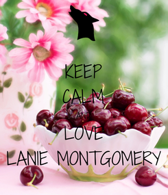 Poster: KEEP CALM AND LOVE LANIE MONTGOMERY