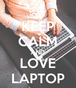 Poster: KEEP CALM AND LOVE LAPTOP