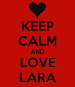 Poster: KEEP CALM AND LOVE LARA