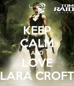 Poster: KEEP CALM AND LOVE LARA CROFT