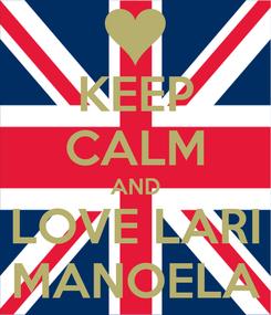 Poster: KEEP CALM AND LOVE LARI MANOELA