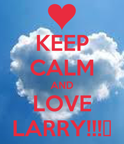 Poster: KEEP CALM AND LOVE LARRY!!!♥