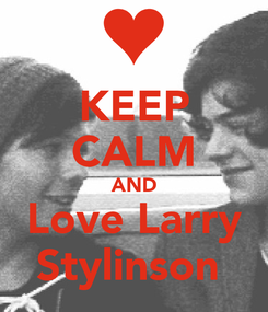 Poster: KEEP CALM AND Love Larry Stylinson❤