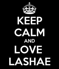 Poster: KEEP CALM AND LOVE  LASHAE
