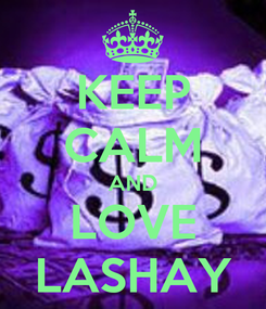 Poster: KEEP CALM AND LOVE LASHAY