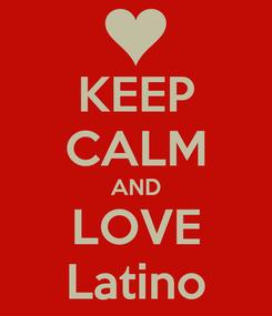 Poster: KEEP CALM AND LOVE Latino