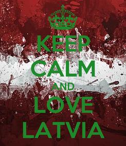 Poster: KEEP CALM AND LOVE LATVIA