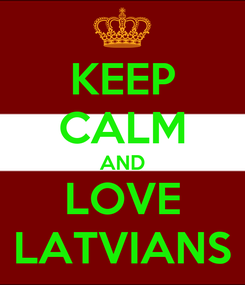 Poster: KEEP CALM AND LOVE LATVIANS