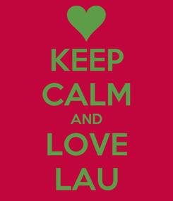 Poster: KEEP CALM AND LOVE LAU