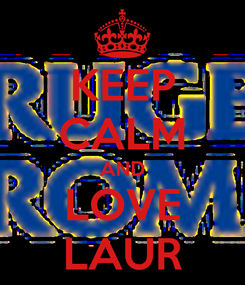 Poster: KEEP CALM AND LOVE LAUR