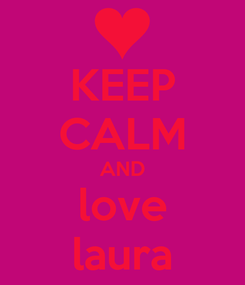 Poster: KEEP CALM AND love laura
