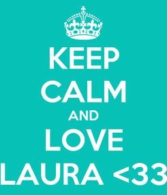 Poster: KEEP CALM AND LOVE LAURA <33
