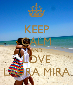 Poster: KEEP CALM AND LOVE LAURA MIRA