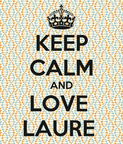 Poster: KEEP CALM AND LOVE  LAURE