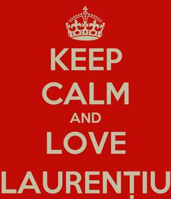 Poster: KEEP CALM AND LOVE LAURENȚIU