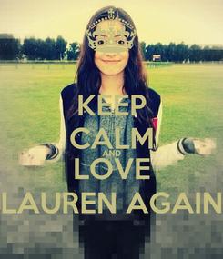 Poster: KEEP CALM AND LOVE LAUREN AGAIN
