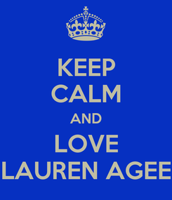 Poster: KEEP CALM AND LOVE LAUREN AGEE