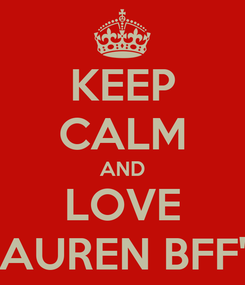 Poster: KEEP CALM AND LOVE LAUREN BFF'S