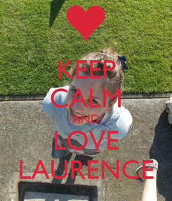 Poster: KEEP CALM AND LOVE LAURENCE