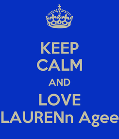 Poster: KEEP CALM AND LOVE LAURENn Agee