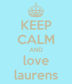 Poster: KEEP CALM AND love laurens