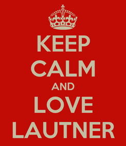 Poster: KEEP CALM AND LOVE LAUTNER