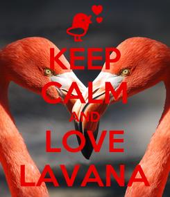 Poster: KEEP CALM AND LOVE LAVANA