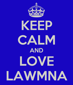 Poster: KEEP CALM AND LOVE LAWMNA