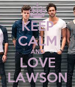 Poster: KEEP CALM AND LOVE LAWSON