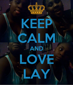Poster: KEEP CALM AND LOVE LAY